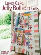 Layer Cake, Jelly Roll and Charm Quilts by Pam and Nicky Lintott